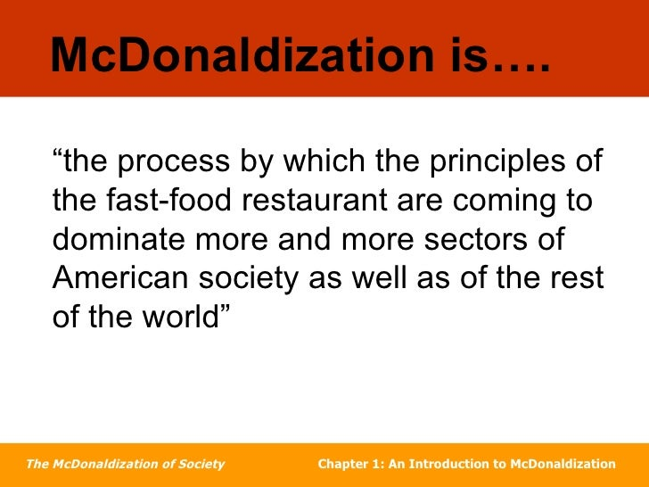 "the mcdonaldization of two social institutions essay This essay examines the ""mcdonaldization"" of criminal justice or ""mcjustice"" in doing so, it provides another useful way of understanding the development and operation of criminal justice in the united states the mcdonaldization of various social institutions has succeeded because it."