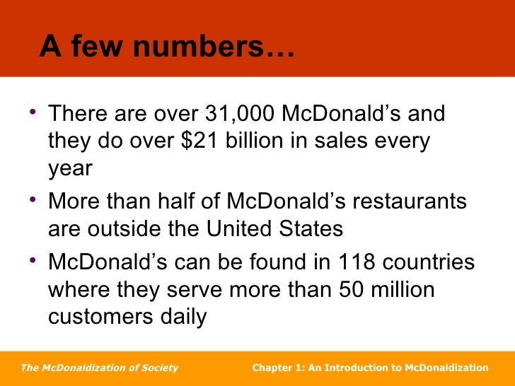 mcdonaldization in society George ritzer's _the mcdonaldization of society_ has generated an  for what  ritzer calls the mcdonaldization of society defined by increased efficiency,.