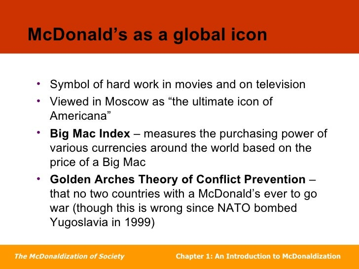 mcdonaldization of america Mcdonaldization is the process by which the principles of the fast food restaurant are coming to dominate more and more sectors of america  mcdonaldization of.
