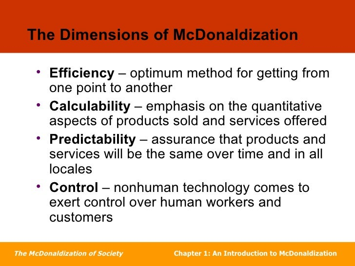 the mcdonaldization of the society The mcdonaldization of society by george ritzer encompasses sociological concepts, management as well as economics, which helps in understanding society.