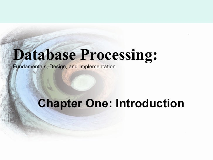 Database Processing:Fundamentals, Design, and Implementation         Chapter One: Introduction                            ...