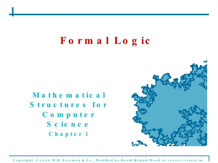 Formal Logic Mathematical Structures for Computer Science Chapter 1 Copyright  © 2006 W.H. Freeman & Co., Modified by Davi...