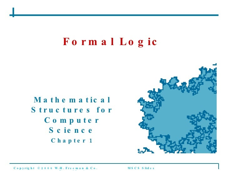 Formal Logic Mathematical Structures for Computer Science Chapter 1 Copyright  © 2006 W.H. Freeman & Co. MSCS Slides Forma...