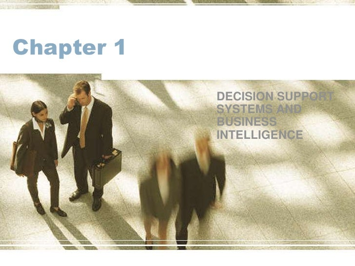 Chapter 1	<br />DECISION SUPPORT SYSTEMS AND BUSINESS INTELLIGENCE<br />