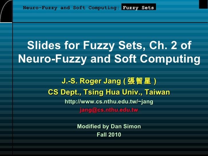Slides for Fuzzy Sets, Ch. 2 of Neuro-Fuzzy and Soft Computing  <ul><li>J.-S. Roger Jang ( 張智星 ) </li></ul><ul><li>CS Dept...