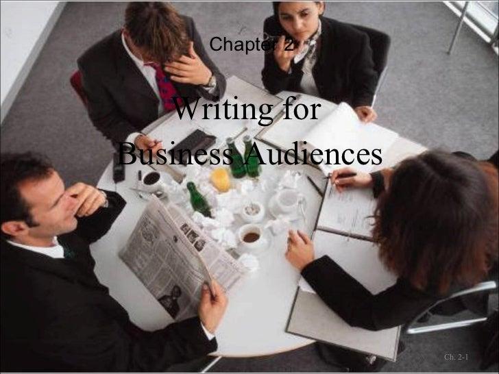 Chapter 2 <ul><li>Writing for  </li></ul><ul><li>Business Audiences </li></ul>Ch. 2-