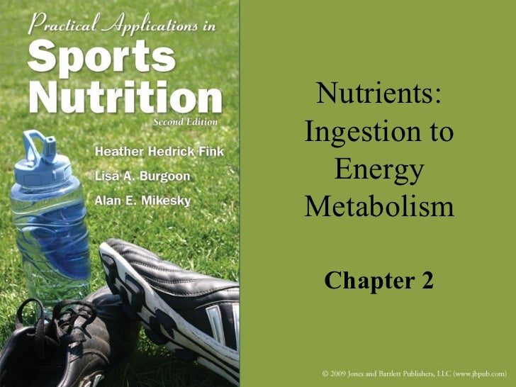Nutrients:Ingestion to  EnergyMetabolism Chapter 2