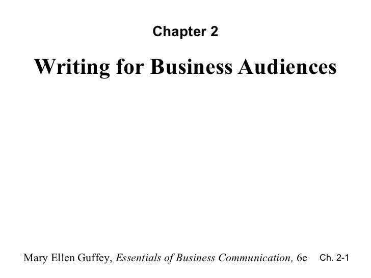Chapter 2  Writing for Business AudiencesMary Ellen Guffey, Essentials of Business Communication, 6e   Ch. 2-1            ...