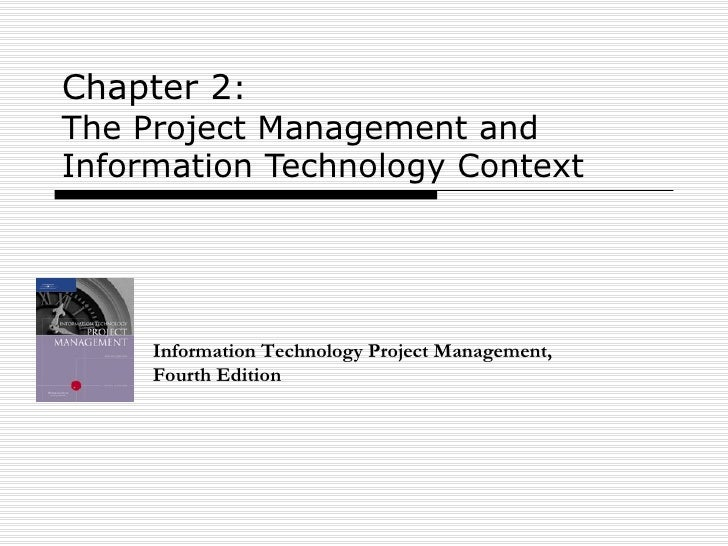 Chapter 2 :  The Project Management and Information Technology Context Information Technology Project Management, Fourth E...