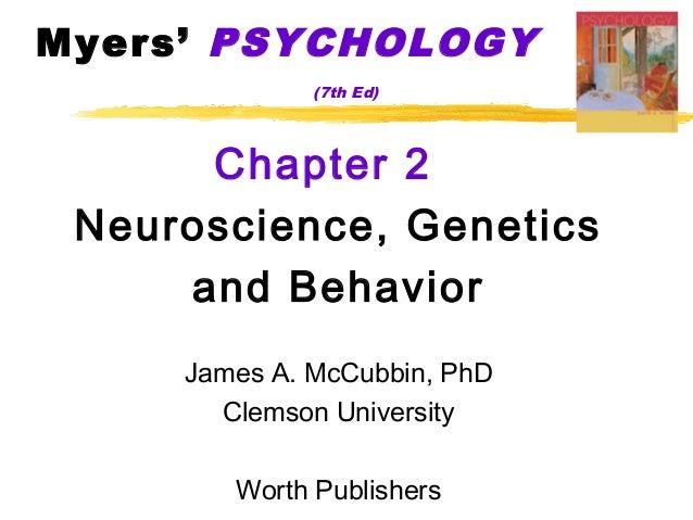 Myers' PSYCHOLOGY              (7th Ed)      Chapter 2 Neuroscience, Genetics     and Behavior     James A. McCubbin, PhD ...