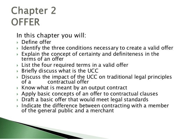 In this chapter you will:   Define offer   Identify the three conditions necessary to create a valid offer   Explain th...