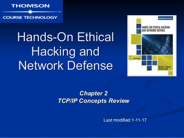 Hands-On Ethical Hacking and Network Defense Chapter 2 TCP/IP Concepts Review Last modified 1-11-17
