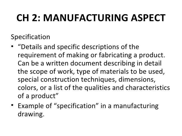 """CH 2: MANUFACTURING ASPECTSpecification• """"Details and specific descriptions of the  requirement of making or fabricating a..."""