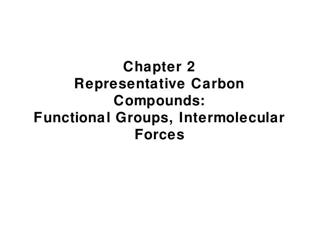 Chapter 2     Representative Carbon           Compounds:Functional Groups, Intermolecular             Forces