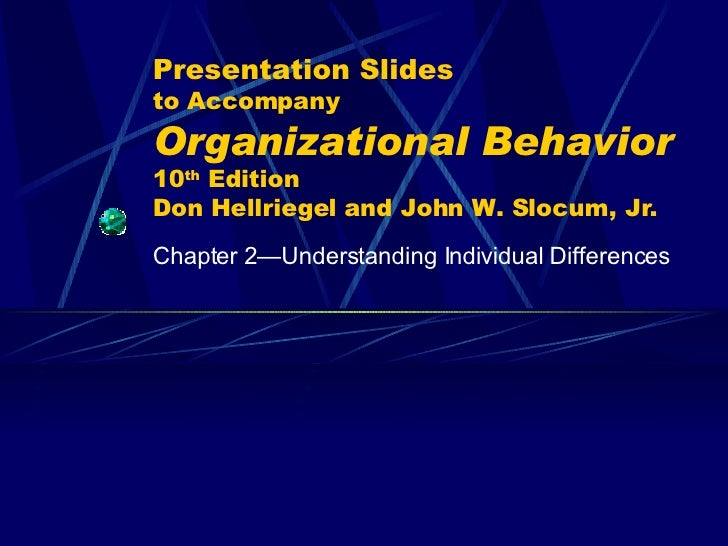 Presentation Slides to Accompany Organizational Behavior   10 th  Edition Don Hellriegel and John W. Slocum, Jr. Chapter 2...