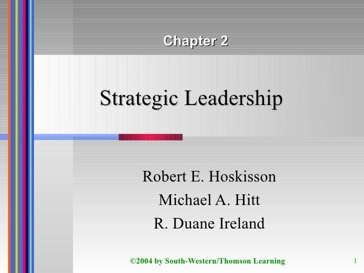 Strategic Leadership Robert E. Hoskisson Michael A. Hitt R. Duane Ireland Chapter 2