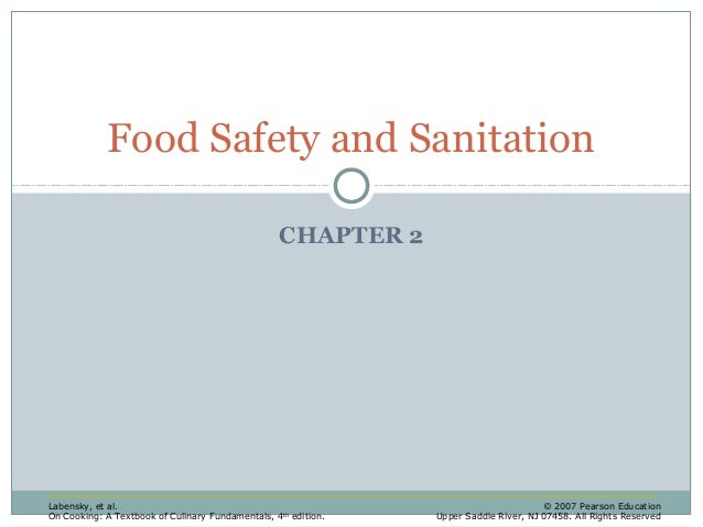 Food Safety and Sanitation CHAPTER 2  Labensky, et al. On Cooking: A Textbook of Culinary Fundamentals, 4 th edition.  © 2...