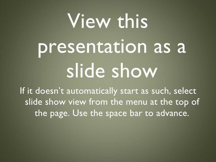 <ul><li>View this presentation as a slide show </li></ul><ul><li>If it doesn't automatically start as such, select slide s...