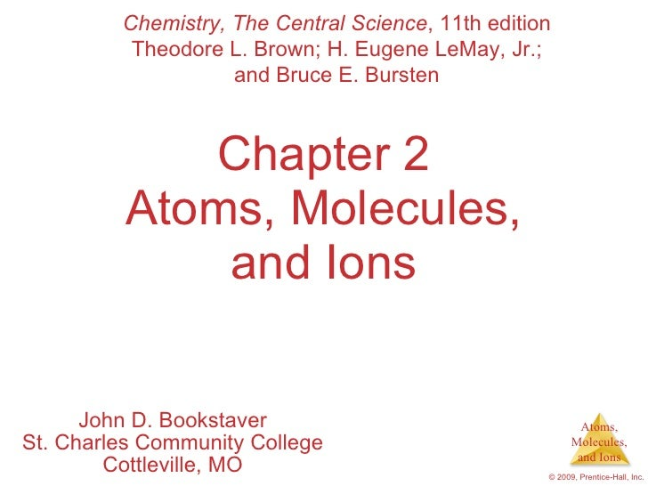 Chapter 2 Atoms, Molecules, and Ions John D. Bookstaver St. Charles Community College Cottleville, MO Chemistry, The Centr...