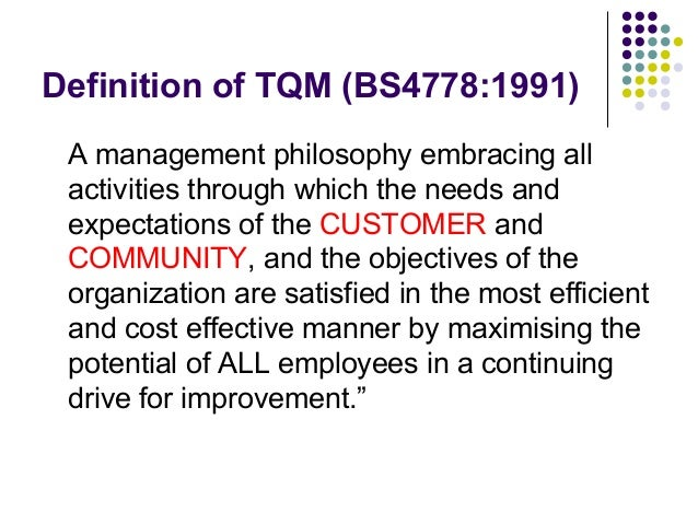 defining quality and tqm essay Total quality management involves everyone in a business working together to increase customer satisfaction through long-term improvements in processes tqm initiatives should be actionable and measurable and engage everyone in the organization.