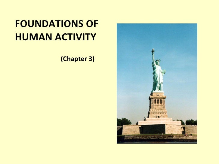 FOUNDATIONS OF  HUMAN ACTIVITY (Chapter 3)