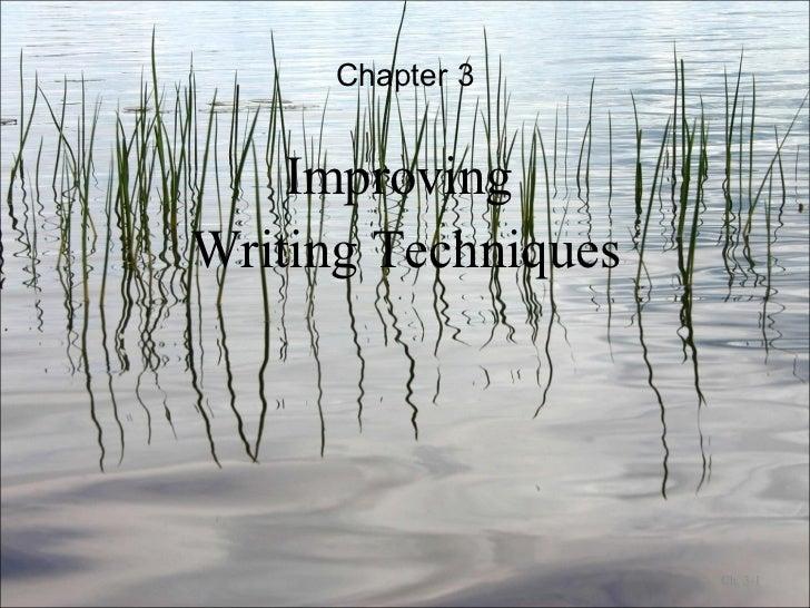 Chapter 3 <ul><li>Improving  </li></ul><ul><li>Writing Techniques </li></ul>Ch. 3-