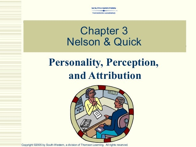 Chapter 3                                    Nelson & Quick                     Personality, Perception,                  ...