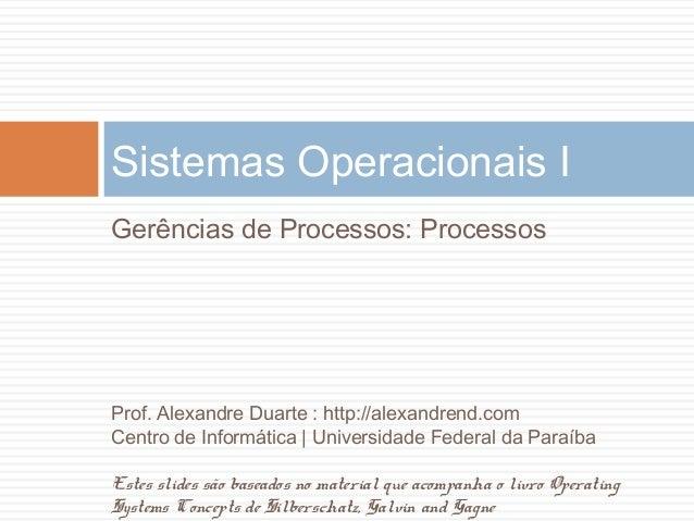 Gerências de Processos: ProcessosSistemas Operacionais IProf. Alexandre Duarte : http://alexandrend.comCentro de Informáti...