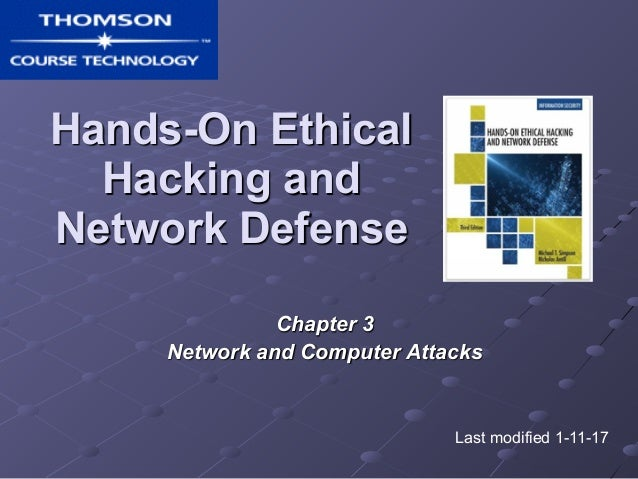 Hands-On Ethical Hacking and Network Defense Chapter 3 Network and Computer Attacks Last modified 1-11-17