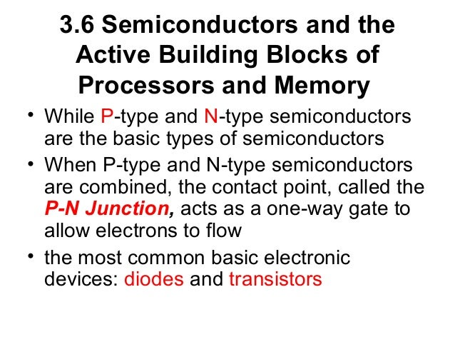 3.6 Semiconductors and the Active Building Blocks of Processors and Memory • While P-type and N-type semiconductors are th...