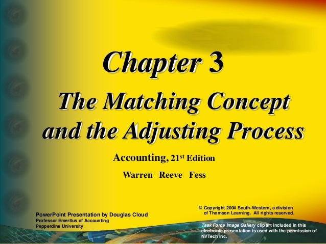 Chapter 3 The Matching Concept and the Adjusting Process Accounting, 21st Edition Warren Reeve Fess PowerPoint Presentatio...