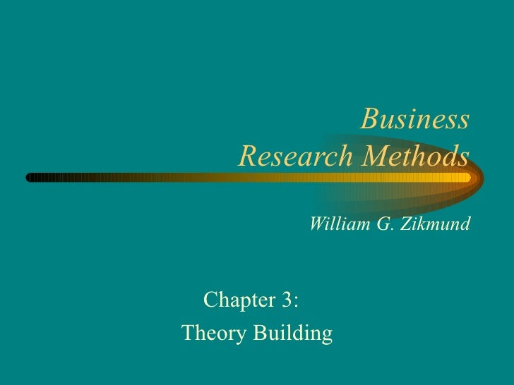 Business     Research Methods            William G. Zikmund  Chapter 3:Theory Building