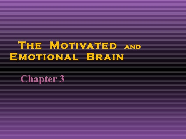 The Motivated andEmotional Br ain Chapter 3