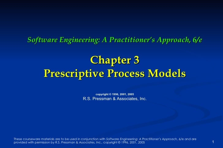 Software Engineering: A Practitioner's Approach, 6/e Chapter 3 Prescriptive Process Models copyright © 1996, 2001, 2005 R....