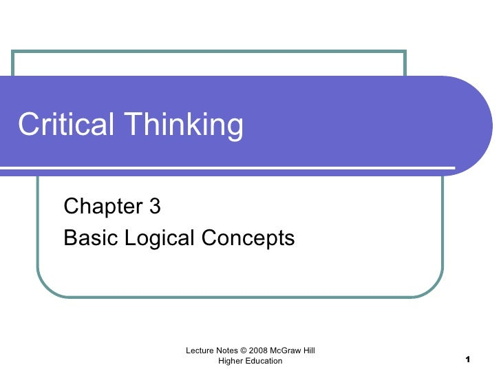 Critical Thinking Chapter 3 Basic Logical Concepts Lecture Notes © 2008 McGraw Hill Higher Education