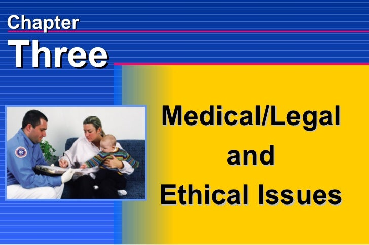 Medical/Legal and Ethical Issues Three Chapter