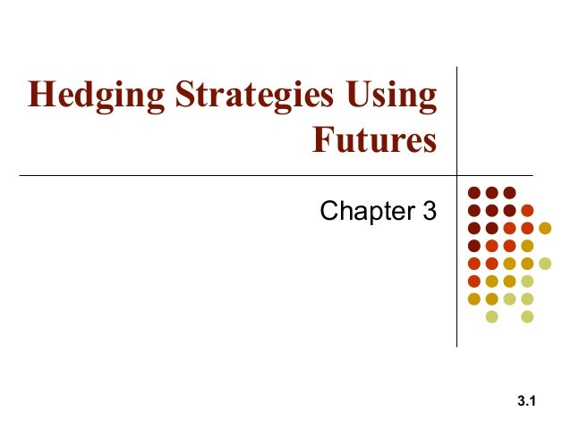 3.1 Hedging Strategies Using Futures Chapter 3