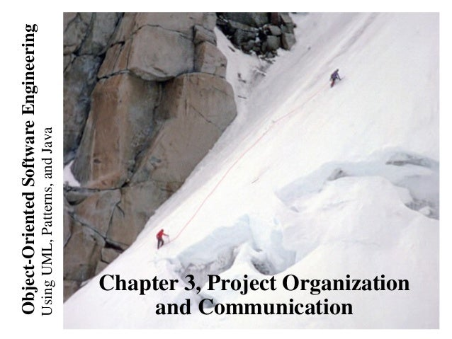 UsingUML,Patterns,andJava Object-OrientedSoftwareEngineering Chapter 3, Project Organization and Communication
