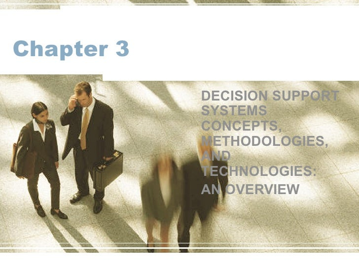 Chapter 3 DECISION SUPPORT SYSTEMS CONCEPTS, METHODOLOGIES, AND TECHNOLOGIES:  AN OVERVIEW