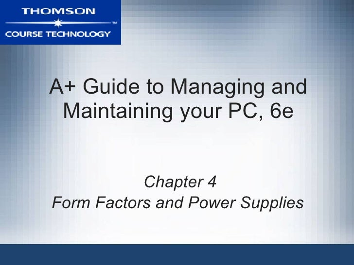 A+ Guide to Managing and Maintaining your PC, 6e Chapter 4 Form Factors and Power Supplies