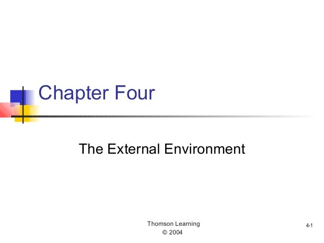 Thomson Learning © 2004 4-1 Chapter Four The External Environment