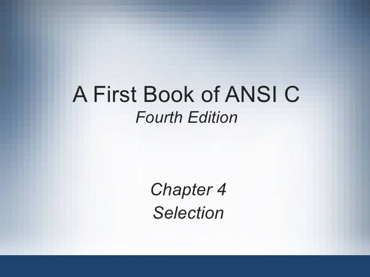 A First Book of ANSI C Fourth Edition Chapter 4 Selection