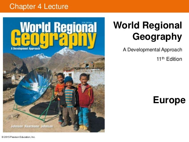 © 2015 Pearson Education, Inc. Chapter 4 Lecture World Regional Geography A Developmental Approach 11th Edition Europe