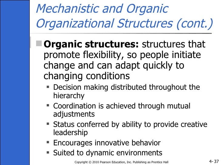 mechanistic vs organic Mechanistic versus organic besides making decisions on departmentalization, designers must decide questions of authority, boundaries and chain of command.
