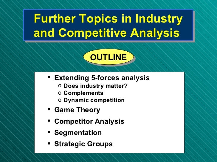 Further Topics in Industry and Competitive Analysis   <ul><ul><li>Extending 5-forces analysis </li></ul></ul><ul><ul><ul><...