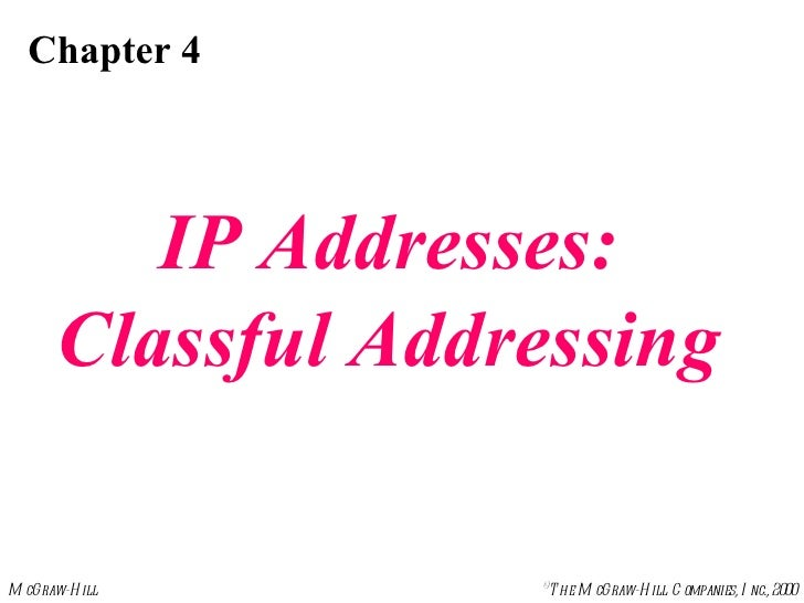 Chapter 4 IP Addresses: Classful Addressing