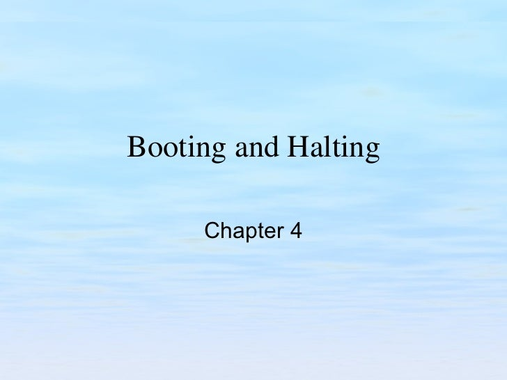 Booting and Halting Chapter 4