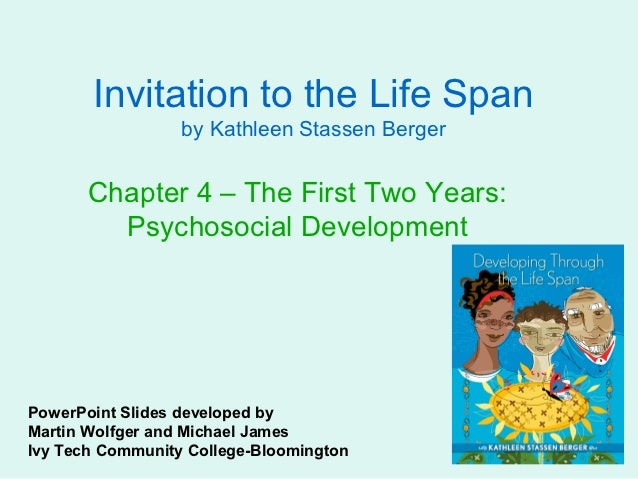 Invitation to the Life Span                  by Kathleen Stassen Berger       Chapter 4 – The First Two Years:         Psy...