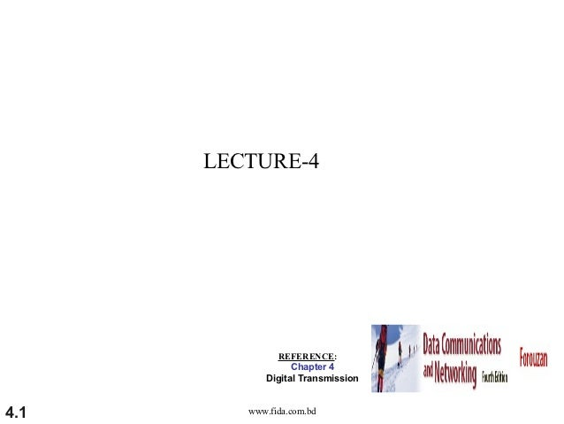 LECTURE-4              REFERENCE:                  Chapter 4            Digital Transmission4.1      www.fida.com.bd