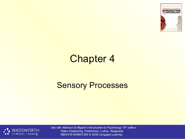 Chapter 4     Sensory ProcessesUse with Atkinson & Hilgard's Introduction to Psychology 15th edition        Nolen-Hoeksema...